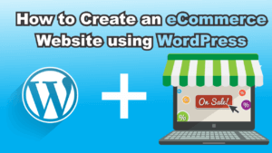 How to Create an eCommerce Website using WordPress